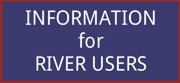 Information for River Users - click here